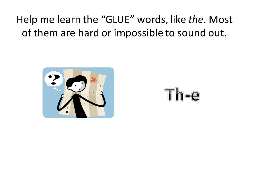 """Help me learn the """"GLUE"""" words, like the. Most of them are hard or impossible to sound out."""