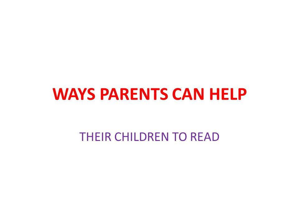 WAYS PARENTS CAN HELP THEIR CHILDREN TO READ