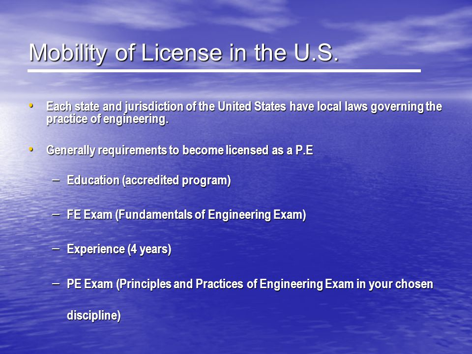 Mobility of License in the U.S. Each state and jurisdiction of the United States have local laws governing the practice of engineering. Each state and