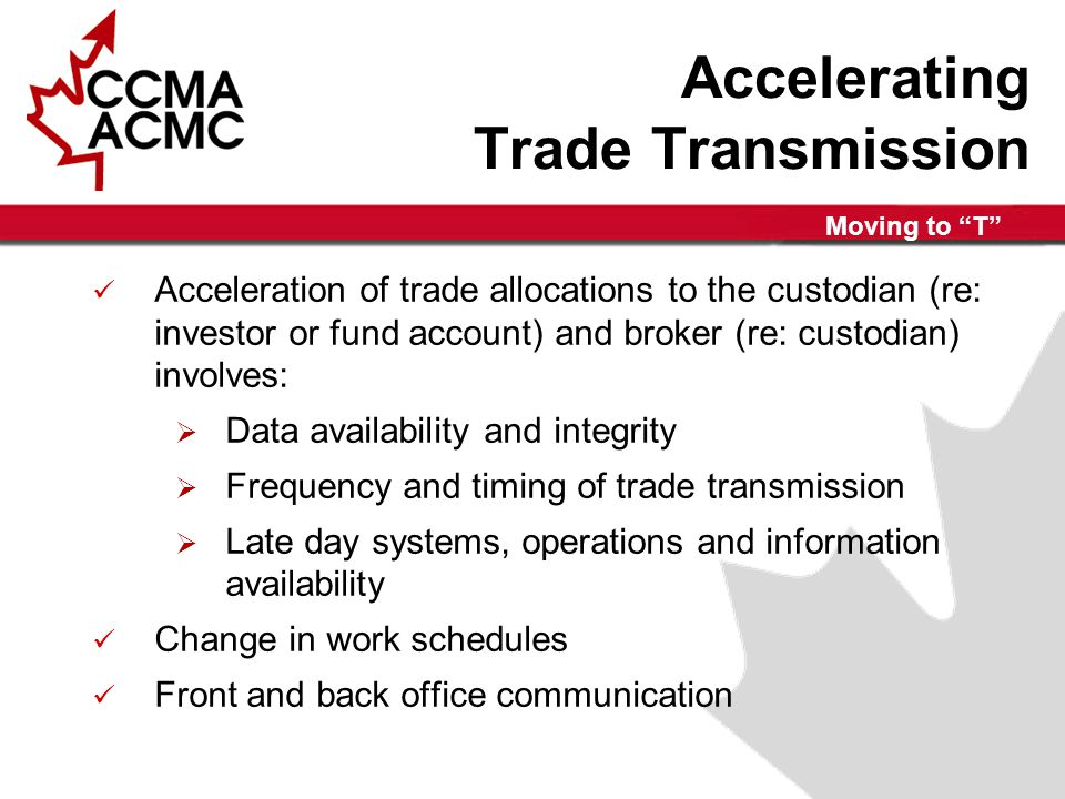 Moving to T Performance Measurement Trade-matching performance measurement  Data sources  Accuracy  Consistency Development of new reporting Analysis of results Corrective action