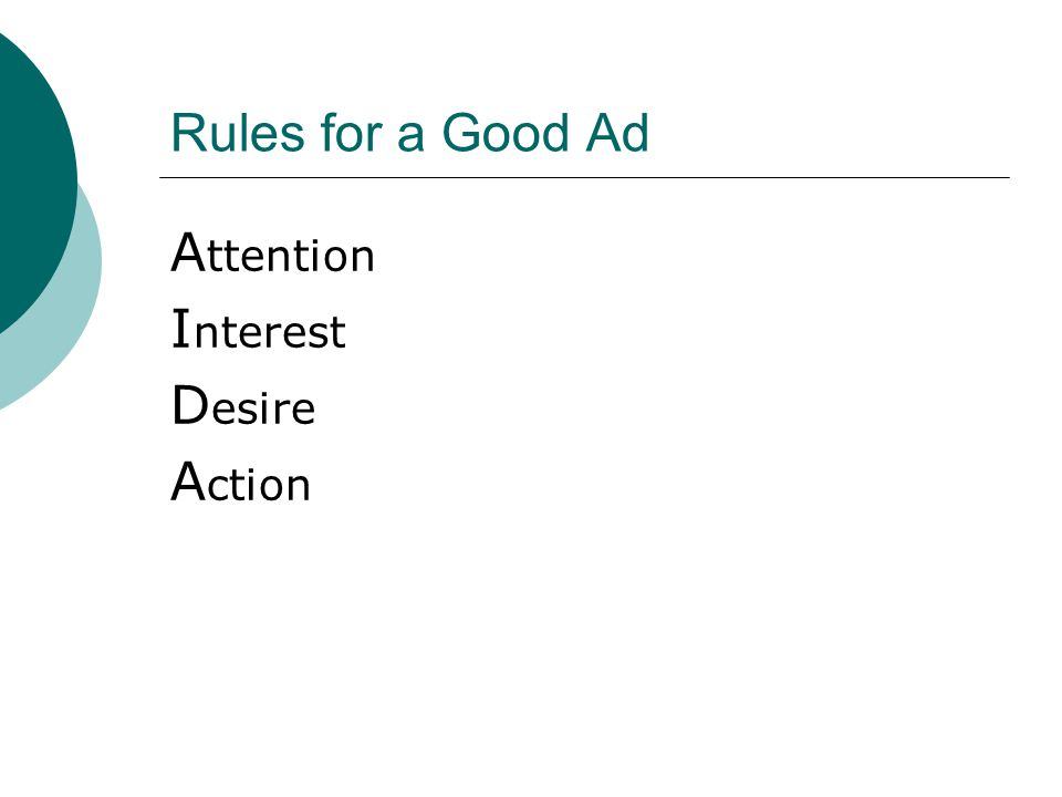 Rules for a Good Ad A ttention I nterest D esire A ction