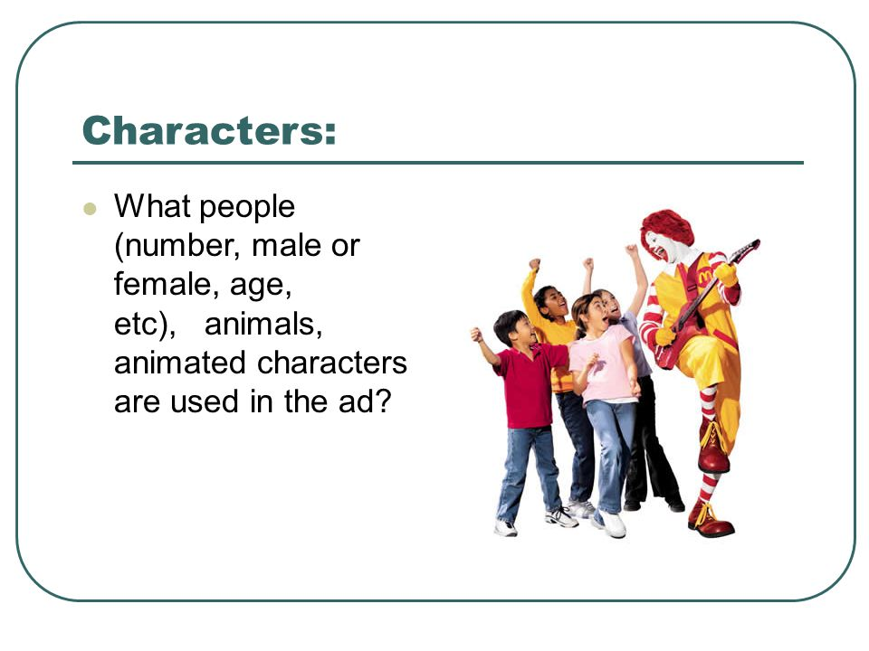 Characters: What people (number, male or female, age, etc), animals, animated characters are used in the ad?