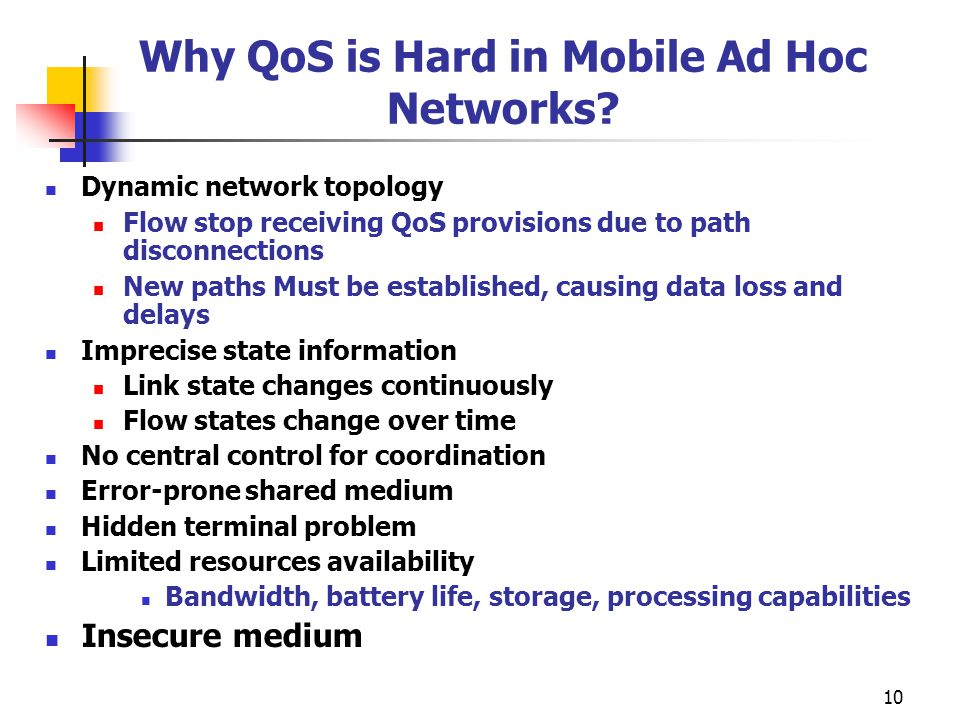 10 Why QoS is Hard in Mobile Ad Hoc Networks.