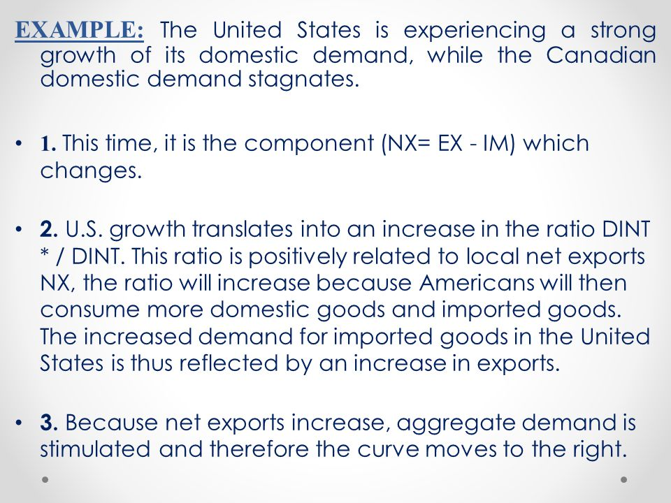 EXAMPLE: The United States is experiencing a strong growth of its domestic demand, while the Canadian domestic demand stagnates. 1. This time, it is t