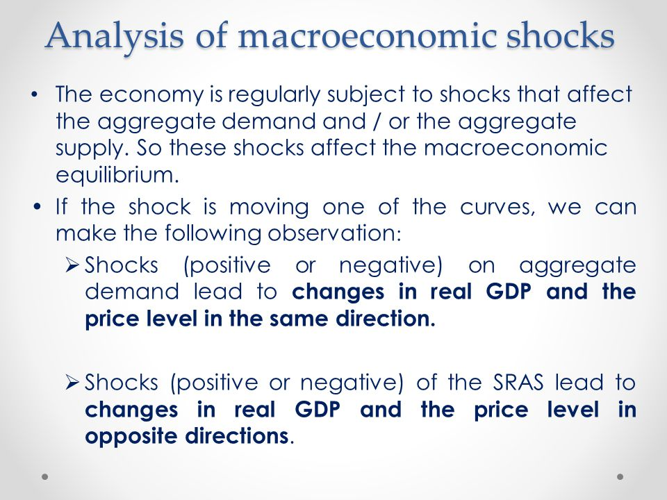 Analysis of macroeconomic shocks The economy is regularly subject to shocks that affect the aggregate demand and / or the aggregate supply. So these s