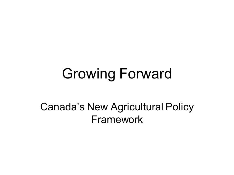 Growing Forward Canada's New Agricultural Policy Framework