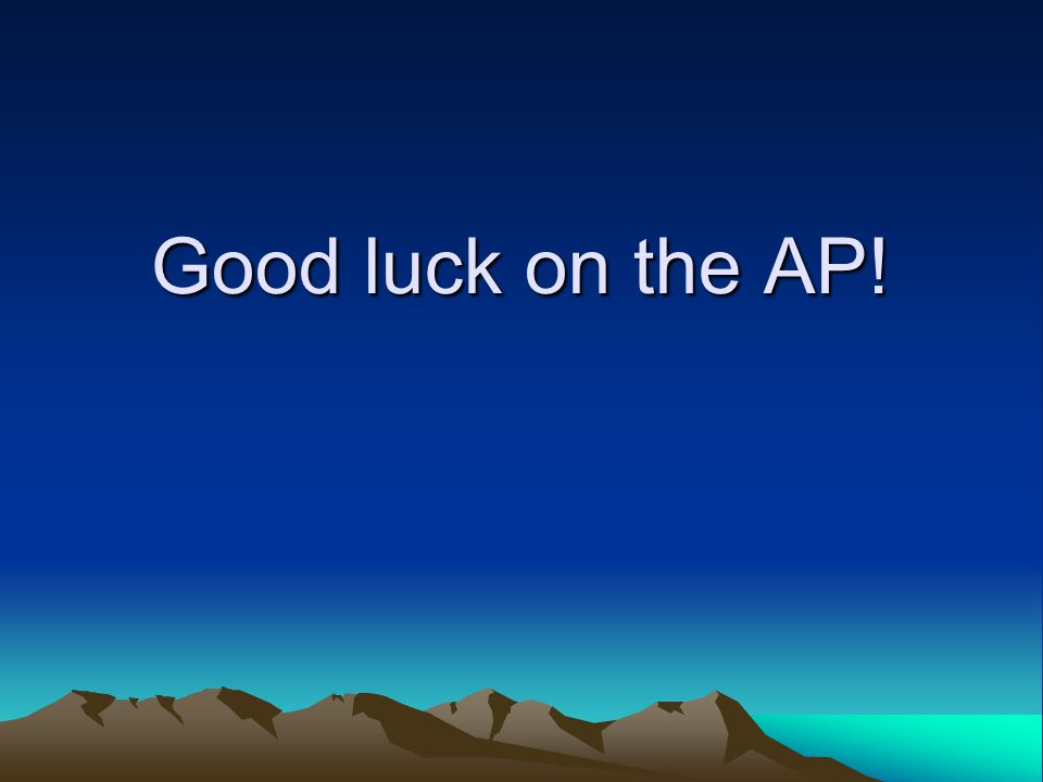 Good luck on the AP!