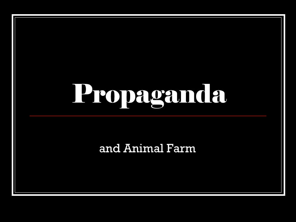 Propaganda and Animal Farm