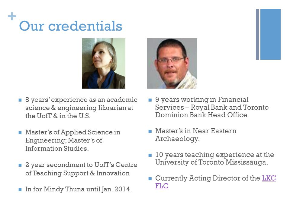 + Our credentials 8 years' experience as an academic science & engineering librarian at the UofT & in the U.S.