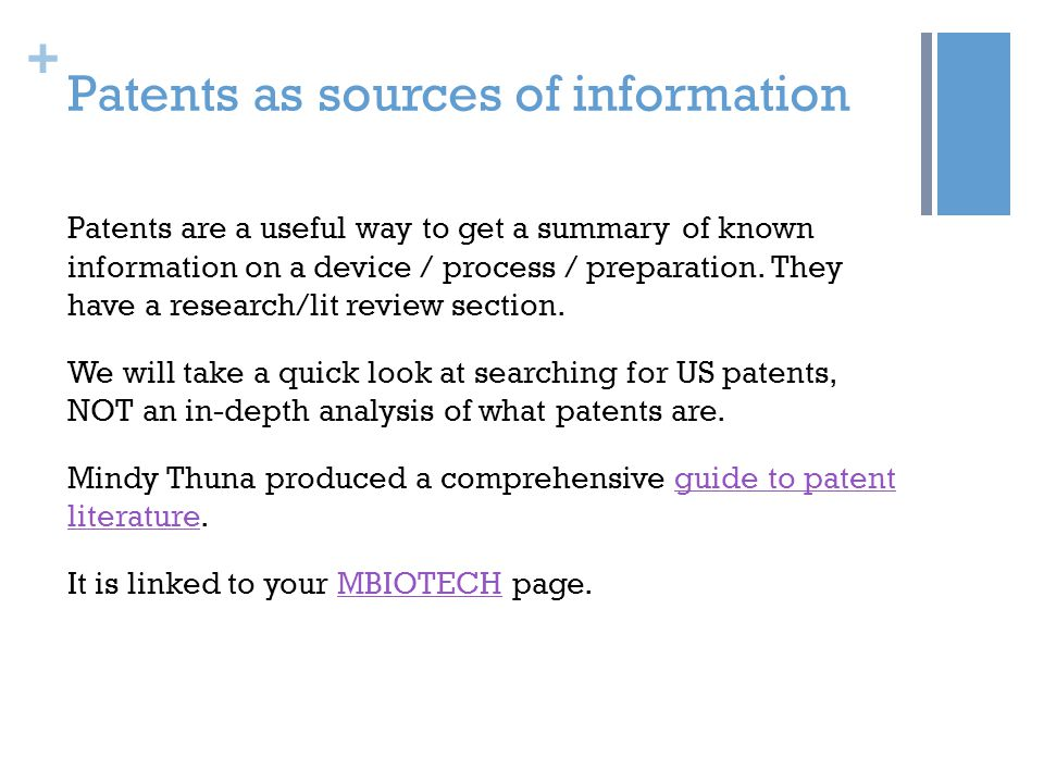 + Patents as sources of information Patents are a useful way to get a summary of known information on a device / process / preparation.