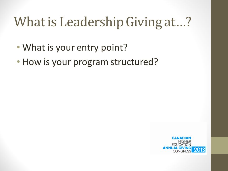 What is Leadership Giving at…? What is your entry point? How is your program structured?