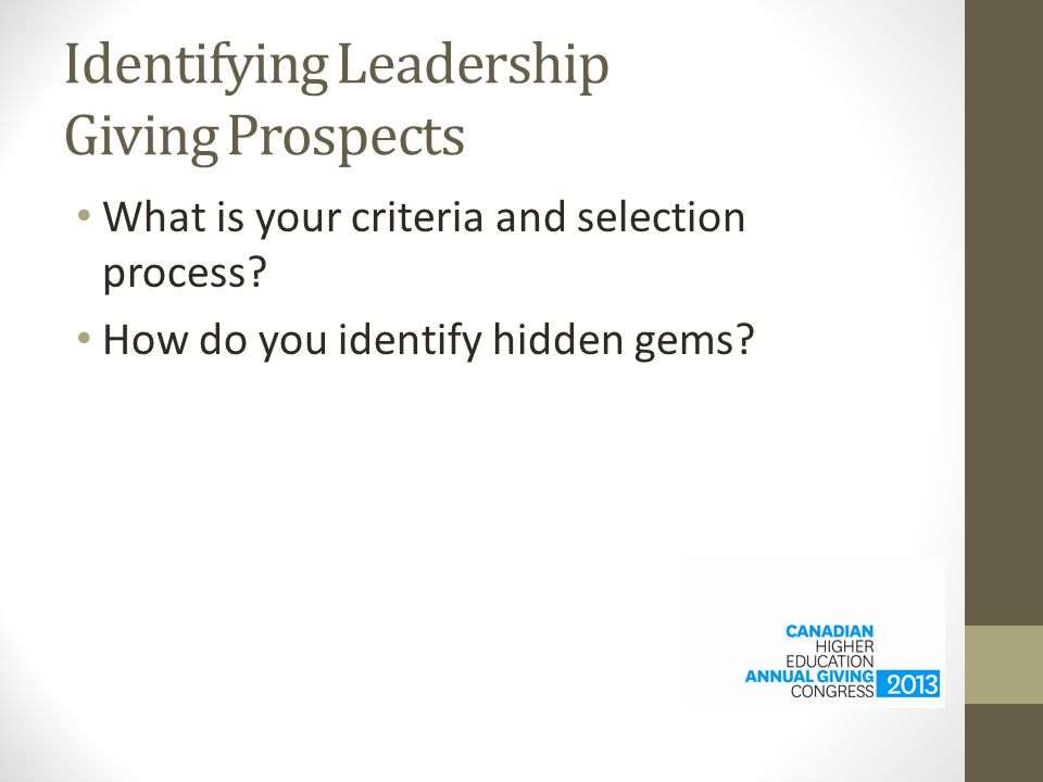 Identifying Leadership Giving Prospects What is your criteria and selection process.