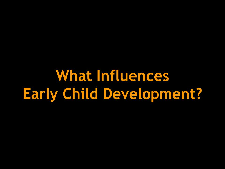 What Influences Early Child Development