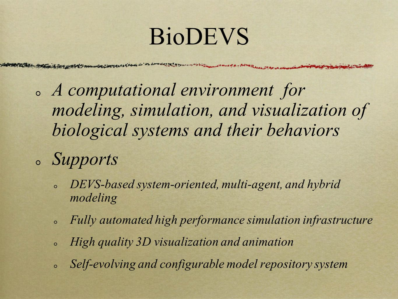 BioDEVS A computational environment for modeling, simulation, and visualization of biological systems and their behaviors Supports DEVS-based system-oriented, multi-agent, and hybrid modeling Fully automated high performance simulation infrastructure High quality 3D visualization and animation Self-evolving and configurable model repository system