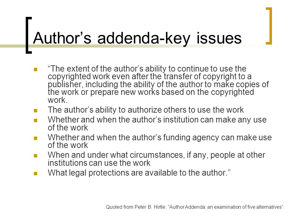 Author's addenda-key issues The extent of the author's ability to continue to use the copyrighted work even after the transfer of copyright to a publisher, including the ability of the author to make copies of the work or prepare new works based on the copyrighted work.