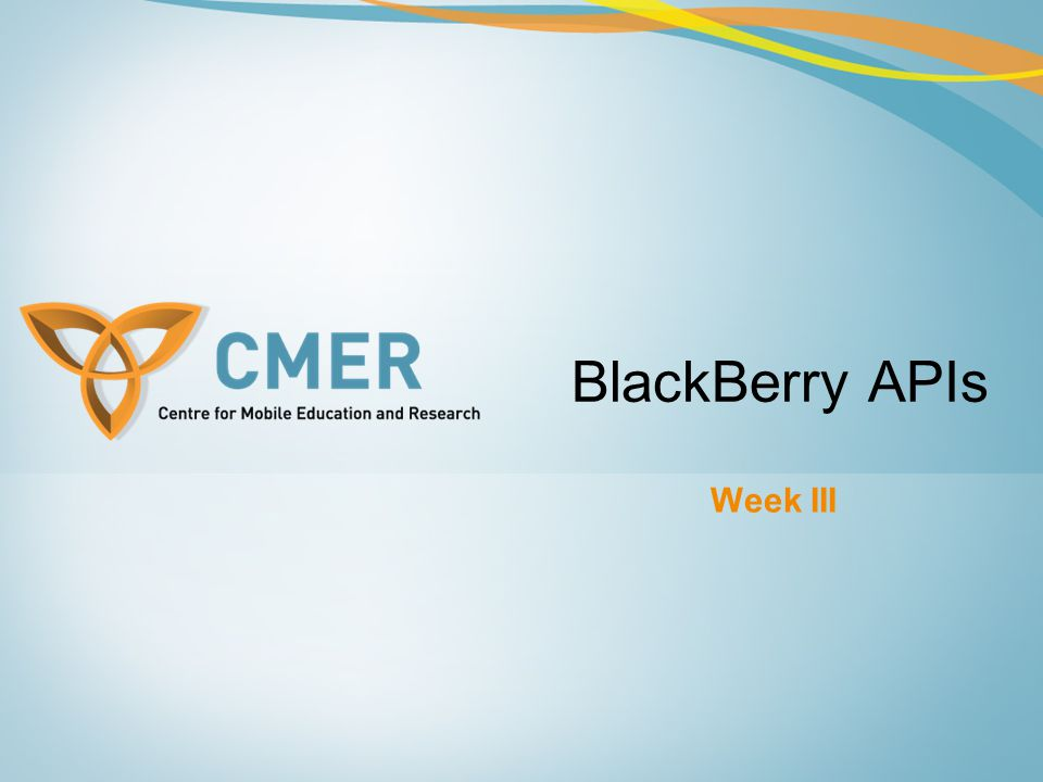 Overview Blackberry APIs Controlled APIs Registering to use RIM APIs Code Signing Optional Signatures Code Signature Verification Signing Limitations http://cmer.cis.uoguelph.ca2