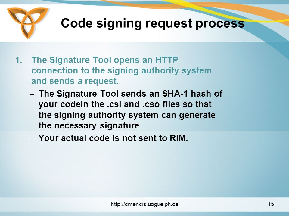 Code signing request process 1.The Signature Tool opens an HTTP connection to the signing authority system and sends a request.