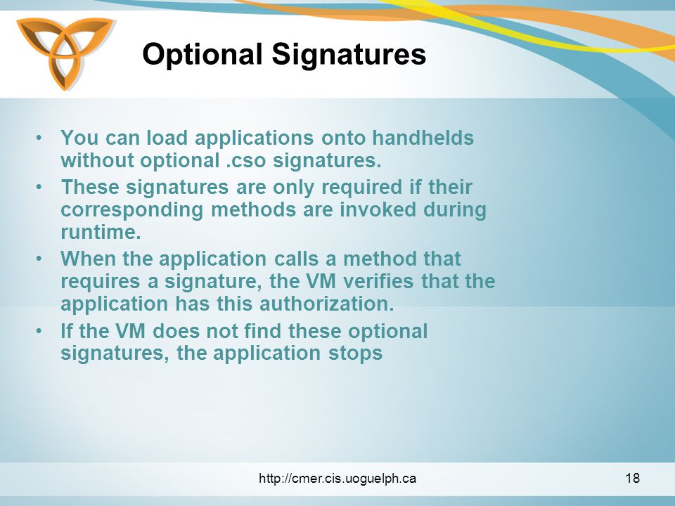 Optional Signatures You can load applications onto handhelds without optional.cso signatures.