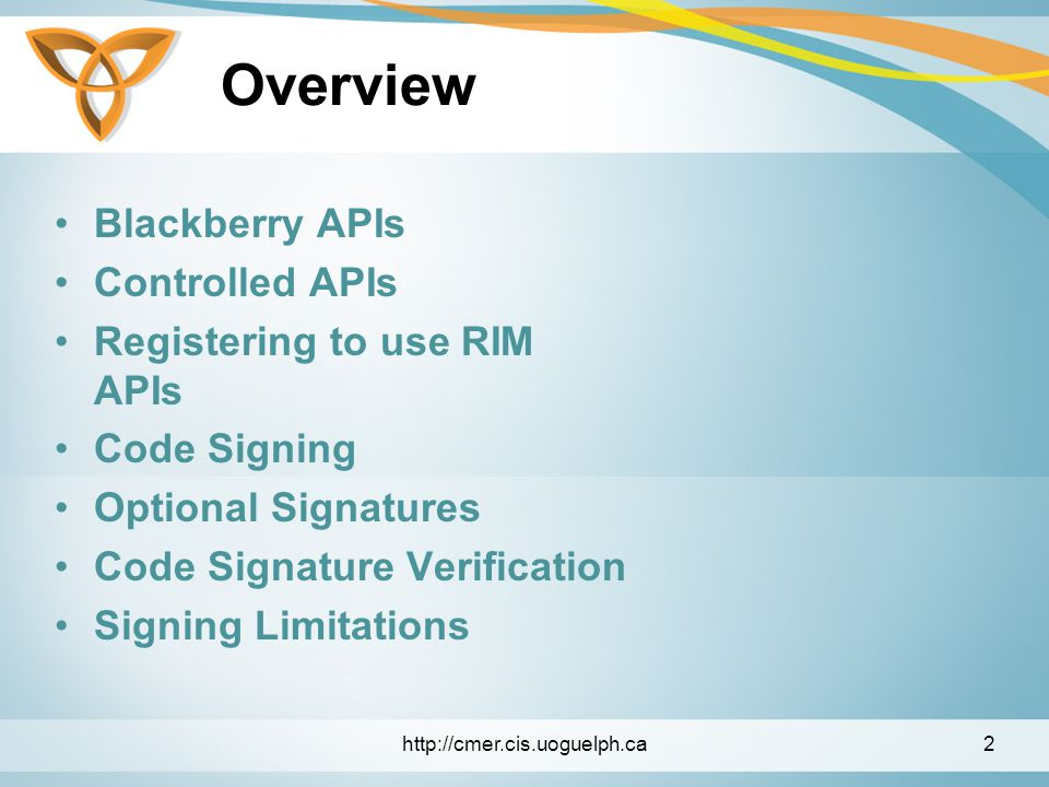 Overview Blackberry APIs Controlled APIs Registering to use RIM APIs Code Signing Optional Signatures Code Signature Verification Signing Limitations