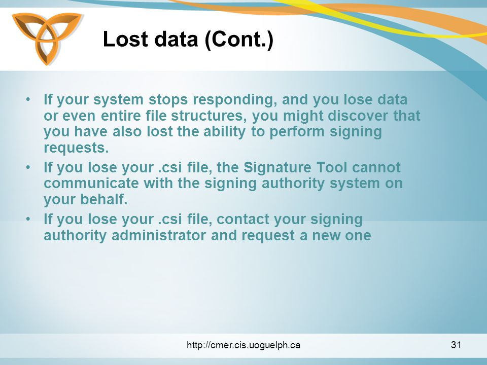Lost data (Cont.) If your system stops responding, and you lose data or even entire file structures, you might discover that you have also lost the ability to perform signing requests.