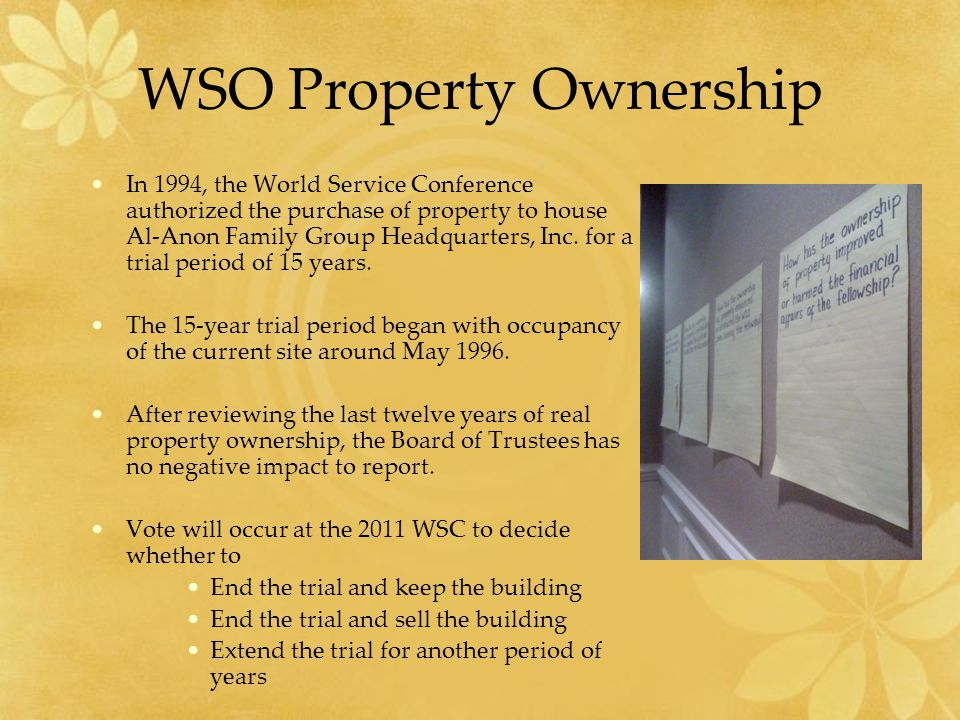 WSO Property Ownership In 1994, the World Service Conference authorized the purchase of property to house Al-Anon Family Group Headquarters, Inc. for