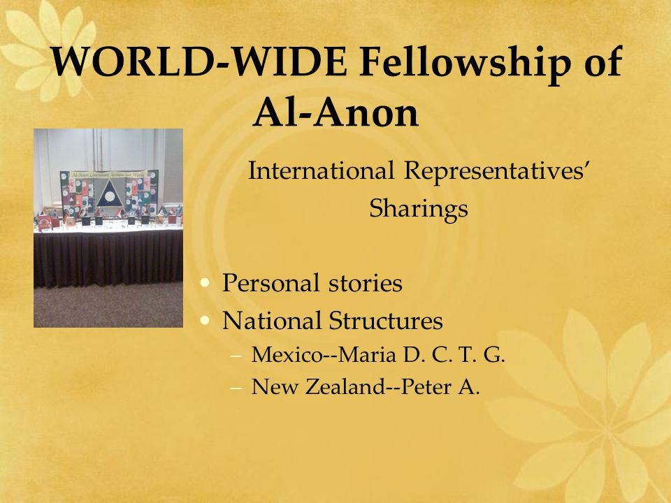 WORLD-WIDE Fellowship of Al-Anon International Representatives' Sharings Personal stories National Structures –Mexico--Maria D.