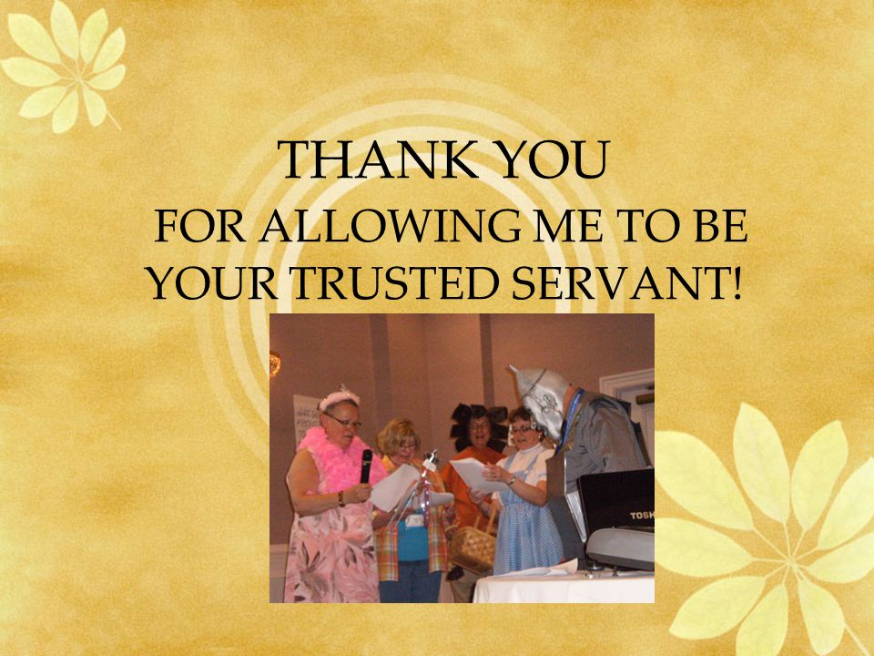 THANK YOU FOR ALLOWING ME TO BE YOUR TRUSTED SERVANT!