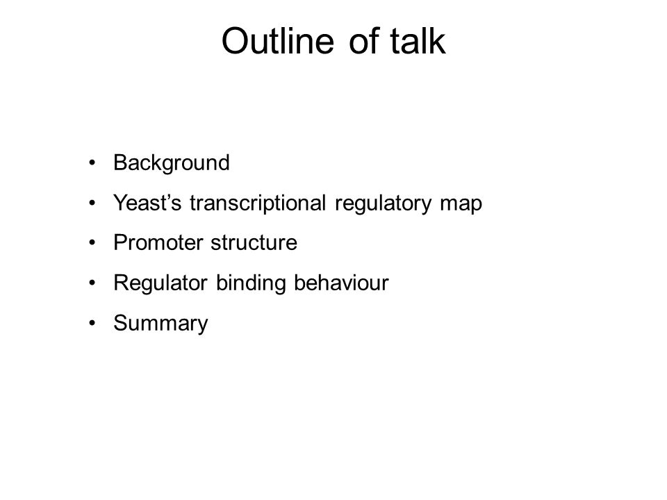 Outline of talk Background Yeast's transcriptional regulatory map Promoter structure Regulator binding behaviour Summary