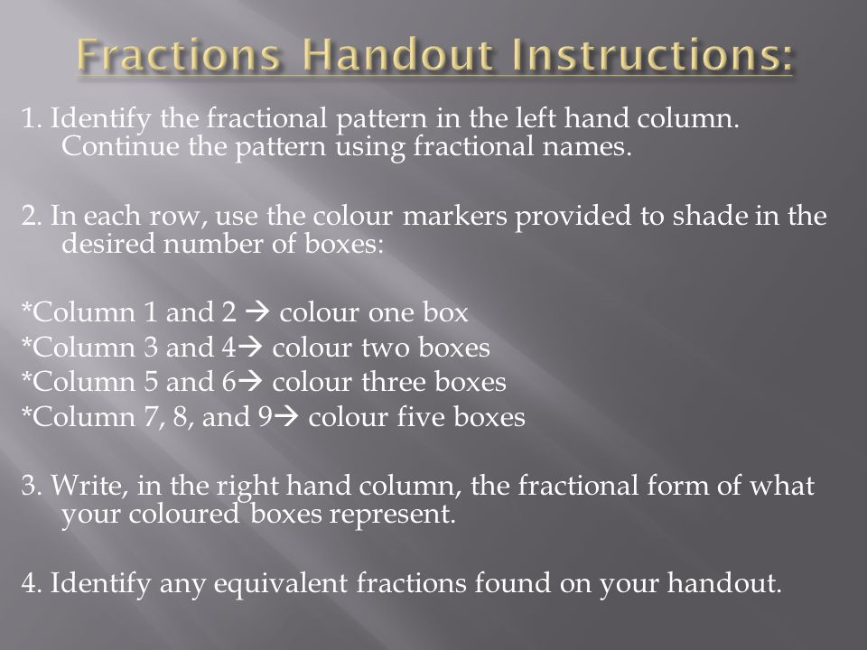 1. Identify the fractional pattern in the left hand column.
