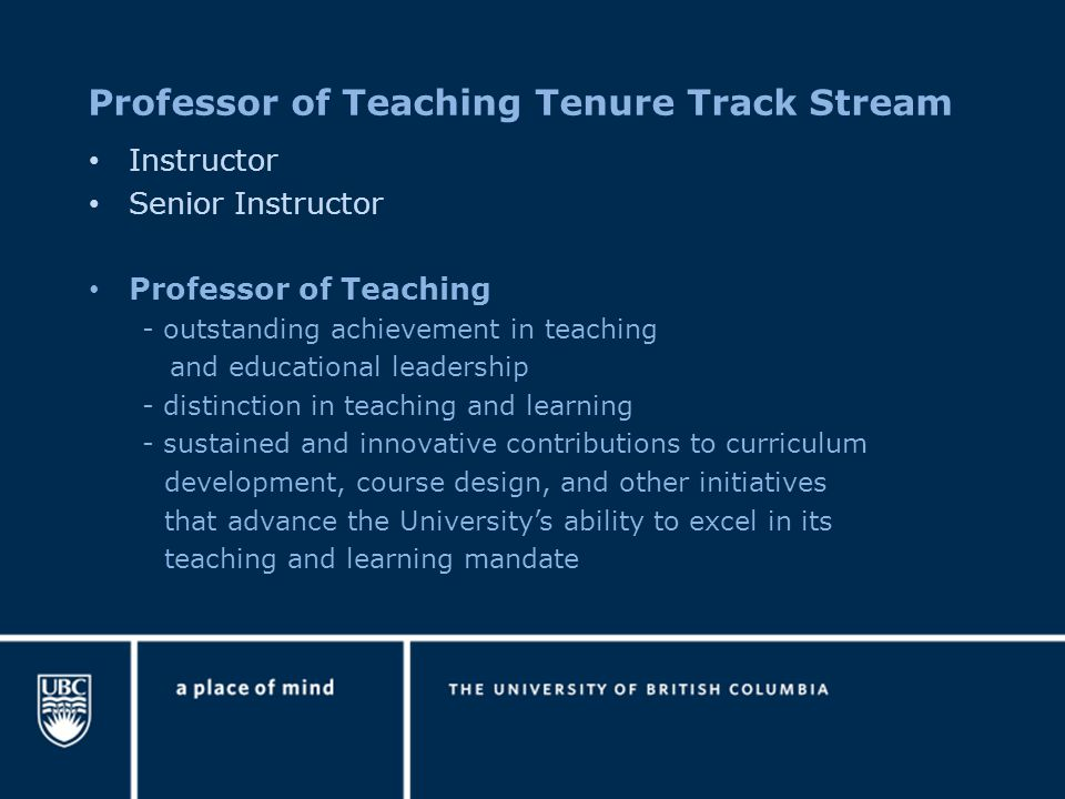 Instructor Senior Instructor Professor of Teaching - outstanding achievement in teaching and educational leadership - distinction in teaching and lear