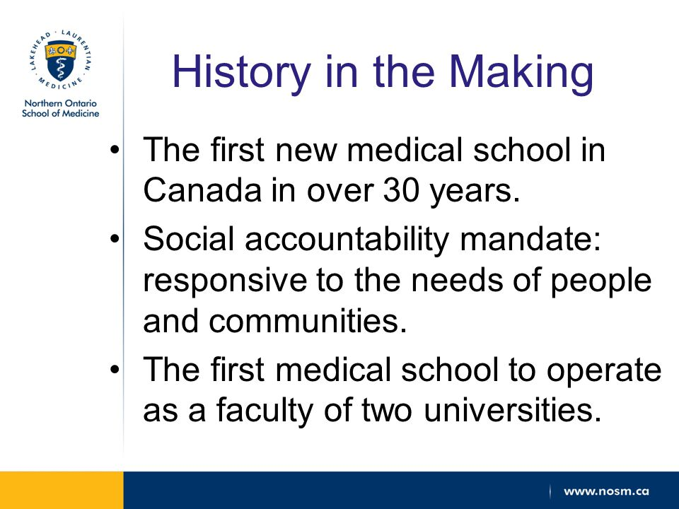 History in the Making The first new medical school in Canada in over 30 years.