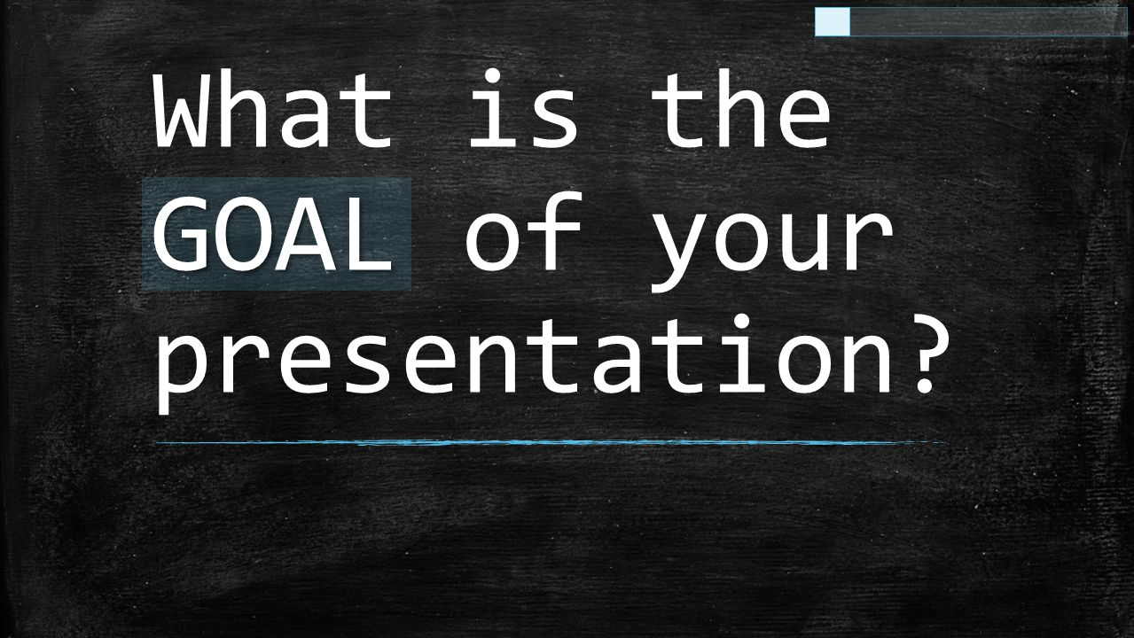 What is the GOAL of your presentation.
