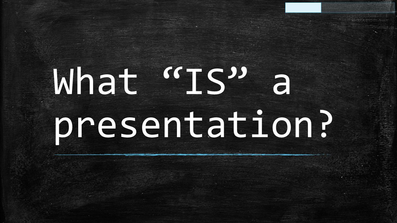 "What ""IS"" a presentation?"