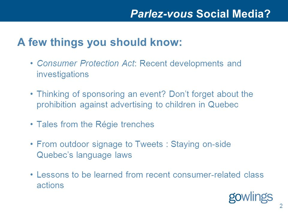 2 Parlez-vous Social Media? A few things you should know: Consumer Protection Act: Recent developments and investigations Thinking of sponsoring an ev