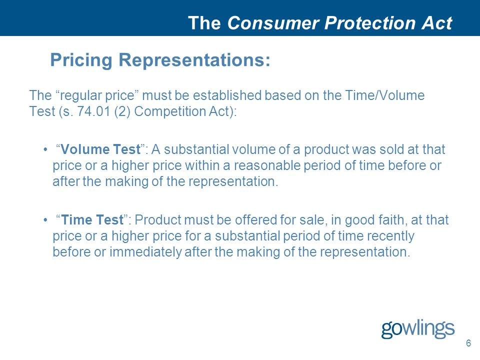 6 The Consumer Protection Act Pricing Representations: The regular price must be established based on the Time/Volume Test (s.