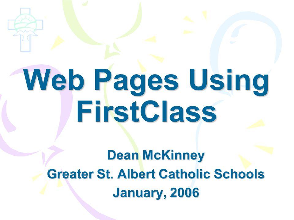 Web Pages Using FirstClass Dean McKinney Greater St. Albert Catholic Schools January, 2006