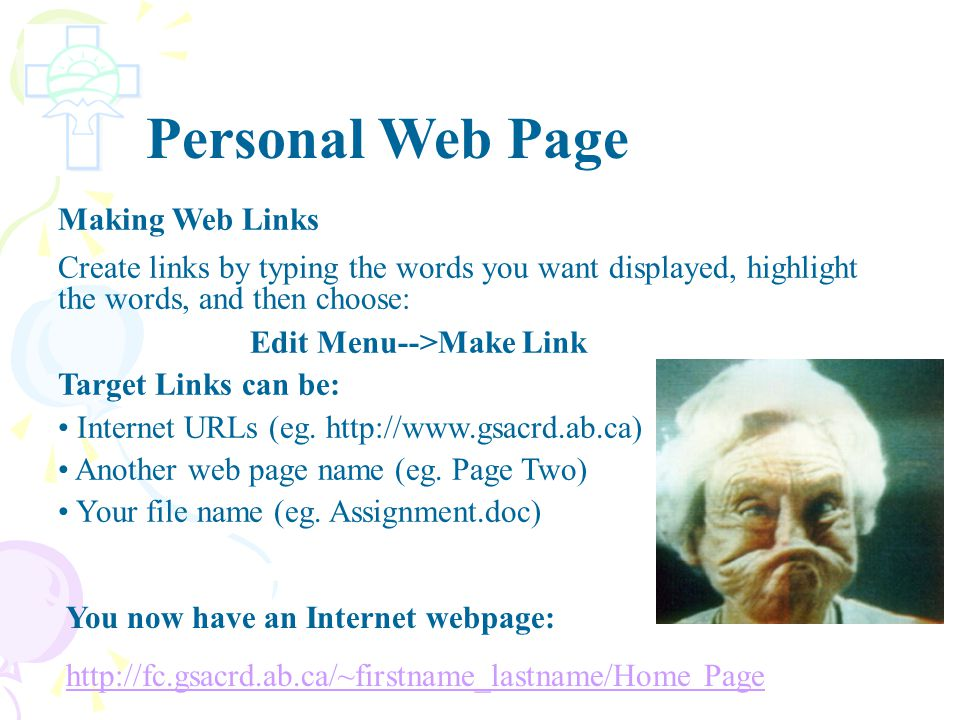 Personal Web Page Formatting The Page Same features used in email messages: FORMAT Menu Insert pop-up Menu Add pictures, background images
