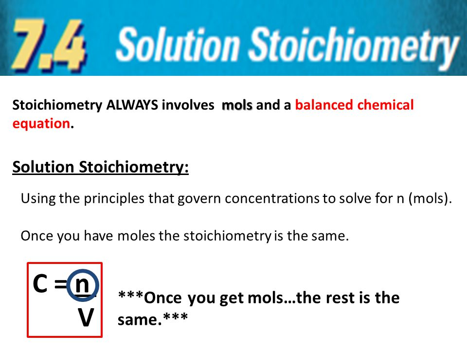 mols Stoichiometry ALWAYS involves mols and a balanced chemical equation. Solution Stoichiometry: Using the principles that govern concentrations to s