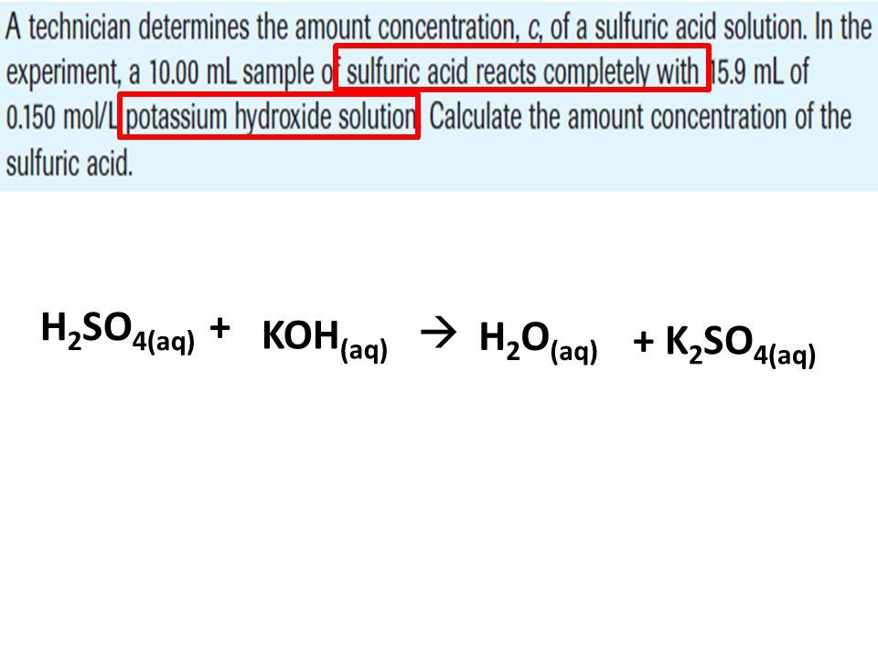 H 2 SO 4(aq) + KOH (aq)  H 2 O (aq) + K 2 SO 4(aq)