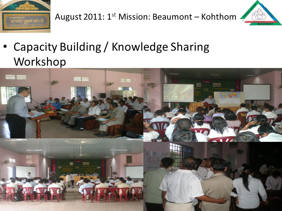 Capacity Building / Knowledge Sharing Workshop August 2011: 1 st Mission: Beaumont – Kohthom