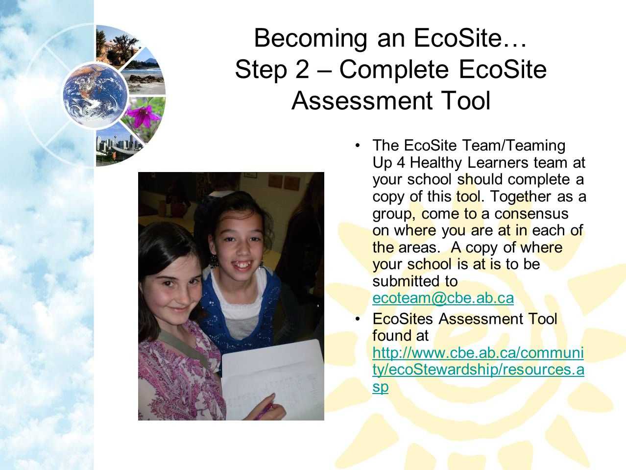 Becoming an EcoSite… Step 2 – Complete EcoSite Assessment Tool The EcoSite Team/Teaming Up 4 Healthy Learners team at your school should complete a copy of this tool.