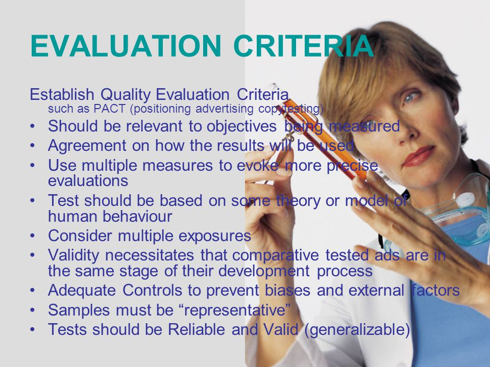 EVALUATION CRITERIA Establish Quality Evaluation Criteria such as PACT (positioning advertising copytesting) Should be relevant to objectives being me