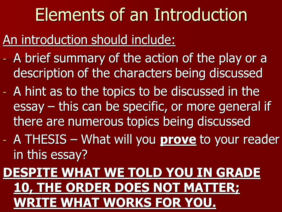 Elements of an Introduction An introduction should include: - A brief summary of the action of the play or a description of the characters being discu