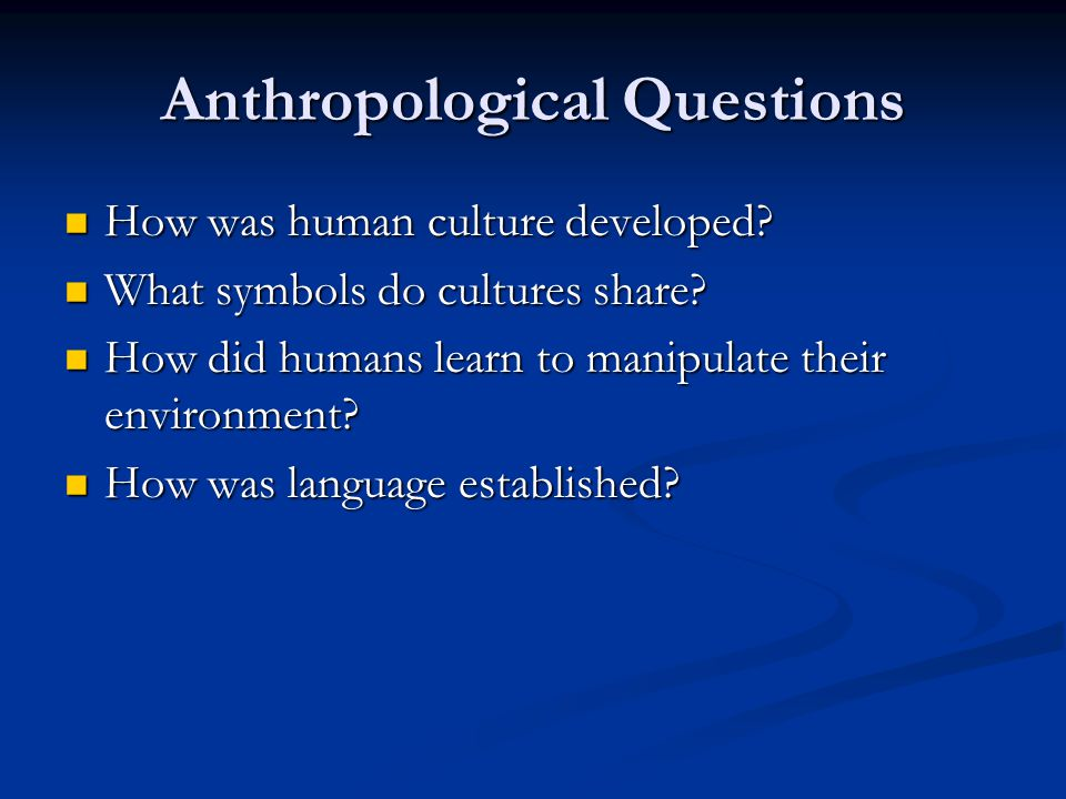 Anthropological Questions How was human culture developed? How was human culture developed? What symbols do cultures share? What symbols do cultures s