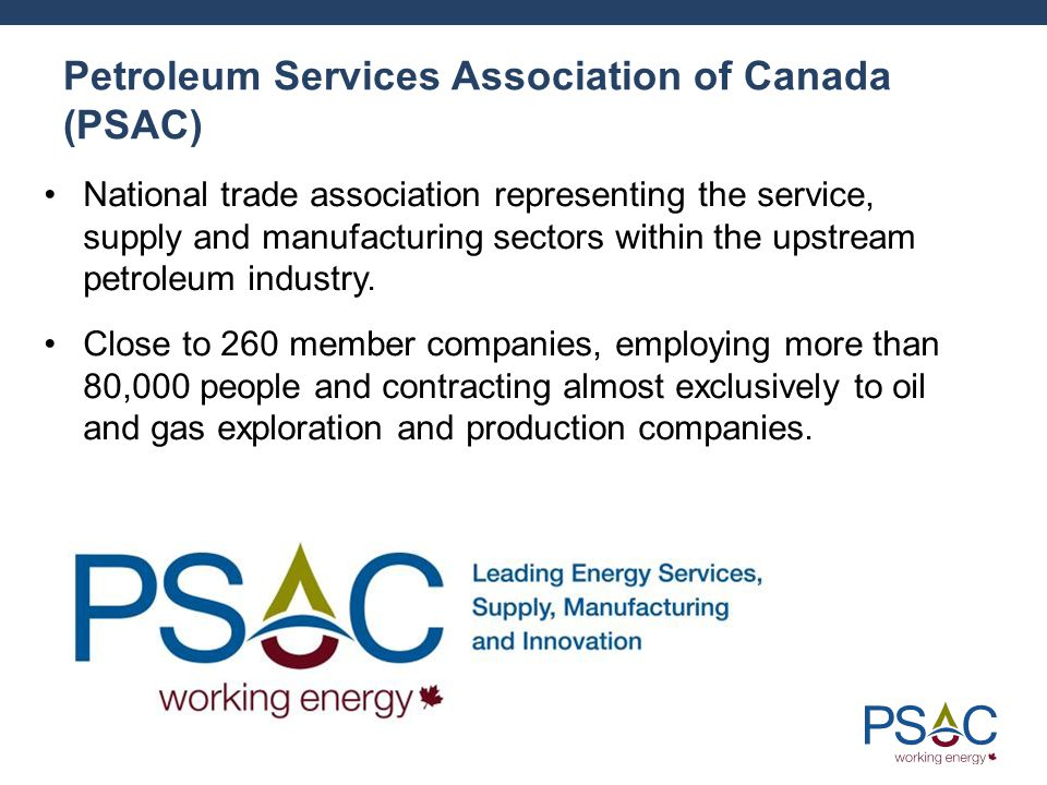 Petroleum Services Association of Canada (PSAC) National trade association representing the service, supply and manufacturing sectors within the upstream petroleum industry.