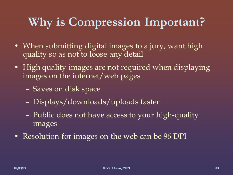 02/03/09© Vic Dohar, Why is Compression Important.