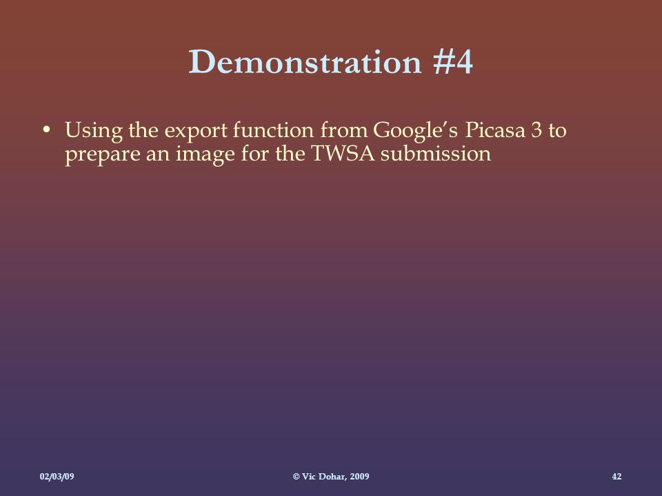 02/03/09© Vic Dohar, Demonstration #4 Using the export function from Google's Picasa 3 to prepare an image for the TWSA submission