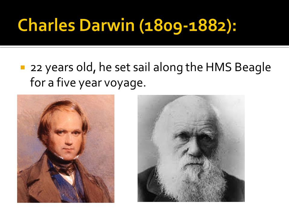  22 years old, he set sail along the HMS Beagle for a five year voyage.