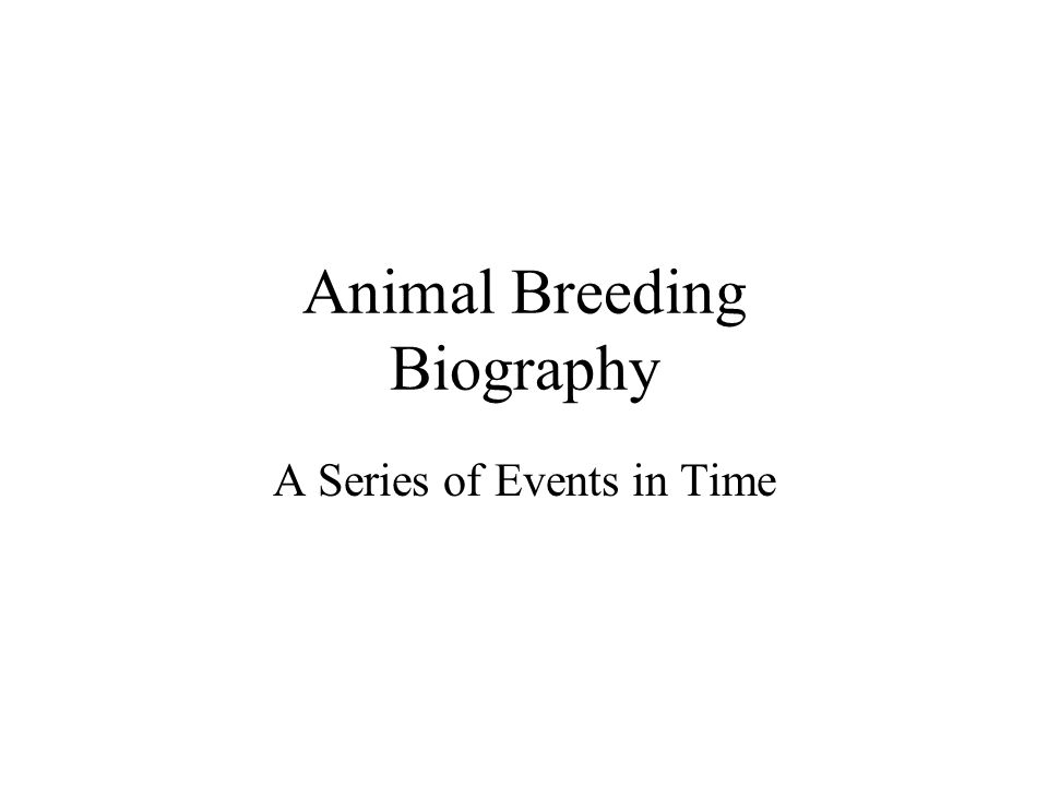 Animal Breeding Biography A Series of Events in Time