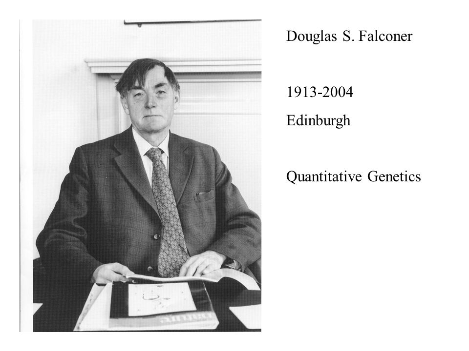 Douglas S. Falconer 1913-2004 Edinburgh Quantitative Genetics